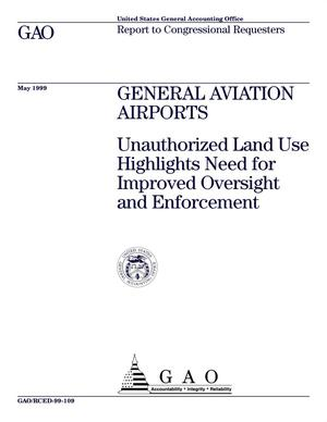 Primary view of object titled 'General Aviation Airports: Unauthorized Land Use Highlights Need for Improved Oversight and Enforcement'.