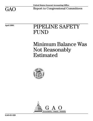 Primary view of object titled 'Pipeline Safety Fund: Minimum Balance Was Not Reasonably Estimated'.