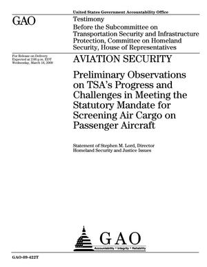 Primary view of object titled 'Aviation Security: Preliminary Observations on TSA's Progress and Challenges in Meeting the Statutory Mandate for Screening Air Cargo on Passenger Aircraft'.