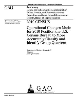 Primary view of object titled '2010 Census: Operational Changes Made for 2010 Position the U.S. Census Bureau to More Accurately Classify and Identify Group Quarters'.