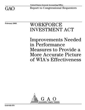 Primary view of object titled 'Workforce Investment Act: Improvements Needed in Performance Measures to Provide a More Accurate Picture of WIA's Effectiveness'.