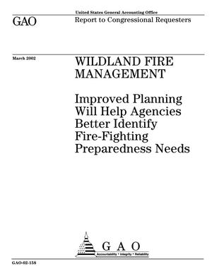 Primary view of object titled 'Wildland Fire Management: Improved Planning Will Help Agencies Better Identify Fire-Fighting Preparedness Needs'.