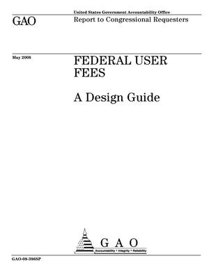 Primary view of object titled 'Federal User Fees: A Design Guide'.