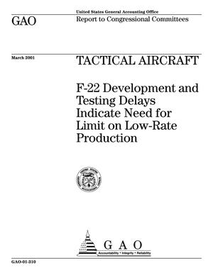 Primary view of object titled 'Tactical Aircraft: F-22 Development and Testing Delays Indicate Need for Limit on Low-Rate Production'.
