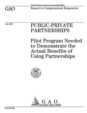 Primary view of object titled 'Public-Private Partnerships: Pilot Program Needed to Demonstrate the Actual Benefits of Using Partnerships'.