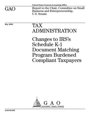 Primary view of object titled 'Tax Administration: Changes to IRS's Schedule K-1 Document Matching Program Burdened Compliant Taxpayers'.