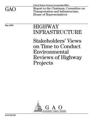 Primary view of object titled 'Highway Infrastructure: Stakeholders' Views on Time to Conduct Environmental Reviews of Highway Projects'.