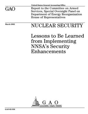Primary view of object titled 'Nuclear Security: Lessons to Be Learned from Implementing NNSA's Security Enhancements'.