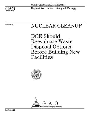 Primary view of object titled 'Nuclear Cleanup: DOE Should Reevaluate Waste Disposal Options Before Building New Facilities'.