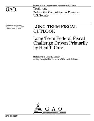 Primary view of object titled 'Long-Term Fiscal Outlook: Long-Term Federal Fiscal Challenge Driven Primarily by Health Care'.