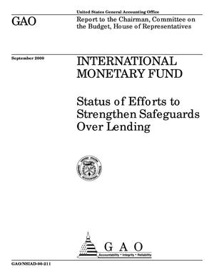 Primary view of object titled 'International Monetary Fund: Status of Efforts to Strengthen Safeguards Over Lending'.
