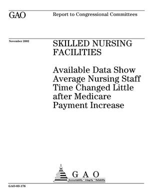 Primary view of object titled 'Skilled Nursing Facilities: Available Data Show Average Nursing Staff Time Changed Little after Medicare Payment Increase'.