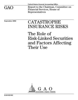 Primary view of object titled 'Catastrophe Insurance Risks: The Role of Risk-Linked Securities and Factors Affecting Their Use'.