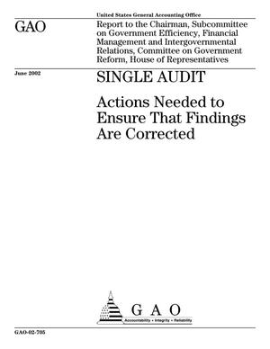 Primary view of object titled 'Single Audit: Actions Needed to Ensure That Findings Are Corrected'.