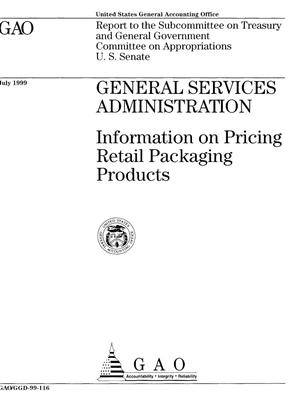 Primary view of object titled 'General Services Administration: Information on Pricing Retail Packaging Products'.