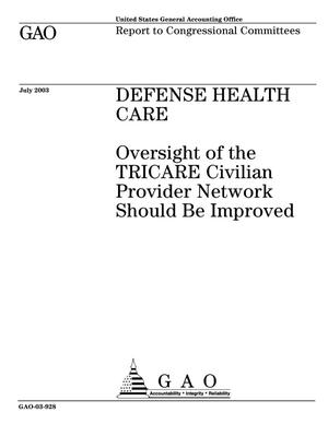Primary view of object titled 'Defense Health Care: Oversight of the TRICARE Civilian Provider Network Should Be Improved'.