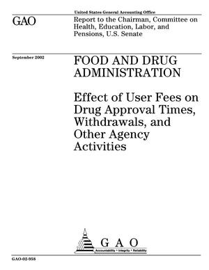 Primary view of object titled 'Food and Drug Administration: Effect of User Fees on Drug Approval Times, Withdrawals, and Other Agency Activities'.