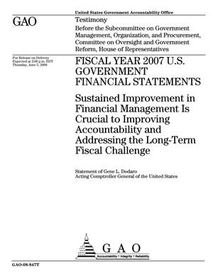 Primary view of object titled 'Fiscal Year 2007 U.S. Government Financial Statements: Sustained Improvement in Financial Management Is Crucial to Improving Accountability and Addressing the Long-Term Fiscal Challenges'.