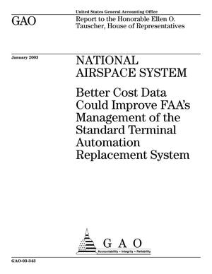 Primary view of object titled 'National Airspace System: Better Cost Data Could Improve FAA's Management of the Standard Terminal Automation Replacement System'.
