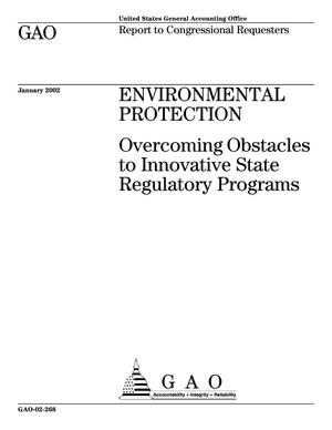 Primary view of object titled 'Environmental Protection: Overcoming Obstacles to Innovative State Regulatory Programs'.