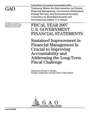 Primary view of object titled 'Fiscal Year 2007 U.S. Government Financial Statements: Sustained Improvement in Financial Management Is Crucial to Improving Accountability and Addressing the Long-Term Fiscal Challenge'.
