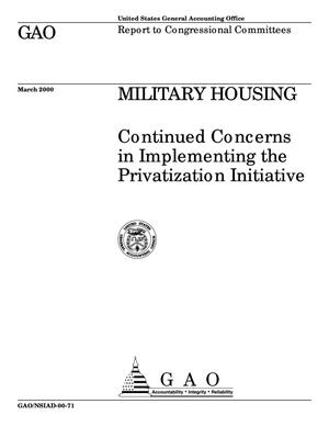Primary view of object titled 'Military Housing: Continued Concerns in Implementing the Privatization Initiative'.