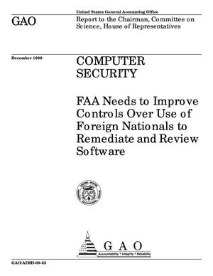 Primary view of object titled 'Computer Security: FAA Needs to Improve Controls Over Use of Foreign Nationals to Remediate and Review Software'.