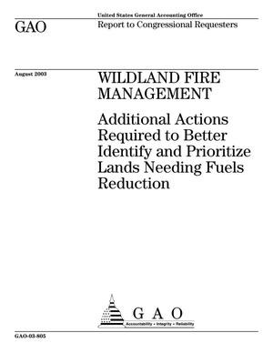 Primary view of object titled 'Wildland Fire Management: Additional Actions Required to Better Identify and Priorities Lands Needing Fuels Reduction'.