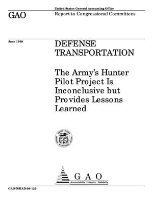 Primary view of object titled 'Defense Transportation: The Army's Hunter Pilot Project Is Inconclusive but Provides Lessons Learned'.