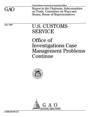 Primary view of object titled 'U.S. Customs Service: Office of Investigations Case Management Problems'.
