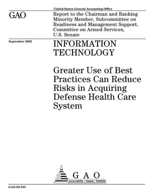 Primary view of object titled 'Information Technology: Greater Use of Best Practices Can Reduce Risks in Acquiring Defense Health Care System'.