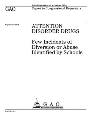 Primary view of object titled 'Attention Disorder Drugs: Few Incidents of Diversion or Abuse Identified By Schools'.