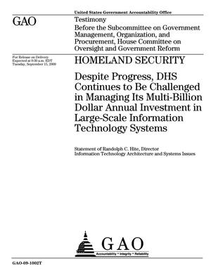 Primary view of object titled 'Homeland Security: Despite Progress, DHS Continues to Be Challenged in Managing Its Multi-Billion Dollar Annual Investment in Large-Scale Information Technology Systems'.