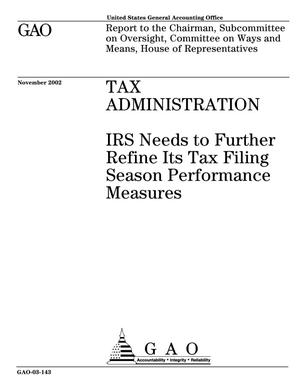 Primary view of object titled 'Tax Administration: IRS Needs to Further Refine Its Tax Filing Season Performance Measures'.