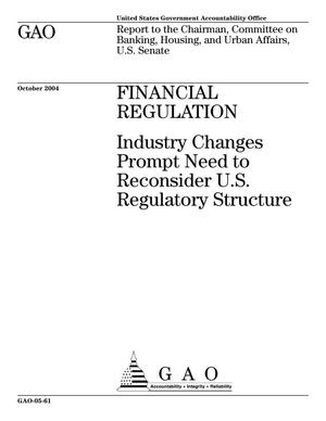 Primary view of object titled 'Financial Regulation: Industry Changes Prompt Need to Reconsider U.S. Regulatory Structure'.