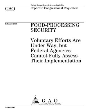 Primary view of object titled 'Food-Processing Security: Voluntary Efforts Are Under Way, but Federal Agencies Cannot Fully Assess Their Implementation'.