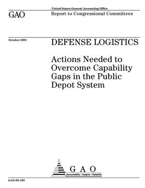 Primary view of object titled 'Defense Logistics: Actions Needed to Overcome Capability Gaps in the Public Depot System'.