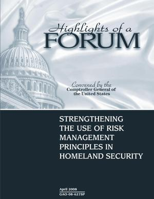 Primary view of object titled 'Highlights of a Forum Convened by the Comptroller General of the United States: Strengthening the Use of Risk Management Principles in Homeland Security'.