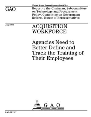 Primary view of object titled 'Acquisition Workforce: Agencies Need to Better Define and Track the Training of Their Employees'.