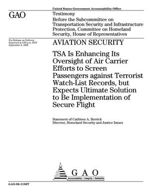 Primary view of object titled 'Aviation Security: TSA Is Enhancing Its Oversight of Air Carrier Efforts to Screen Passengers against Terrorist Watch-List Records, but Expects Ultimate Solution to Be Implementation of Secure Flight'.
