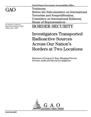 Primary view of object titled 'Border Security: Investigators Transported Radioactive Sources Across Our Nation's Borders at Two Locations'.