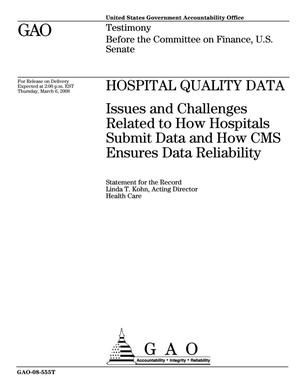 Primary view of object titled 'Hospital Quality Data: Issues and Challenges Related to How Hospitals Submit Data and How CMS Ensures Data Reliability'.