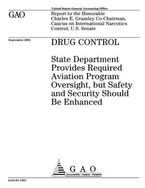 Primary view of object titled 'Drug Control: State Department Provides Required Aviation Program Oversight, but Safety and Security Should Be Enhanced'.