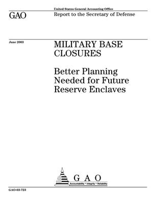 Primary view of object titled 'Military Base Closures: Better Planning Needed for Future Reserve Enclaves'.