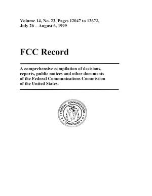 Primary view of object titled 'FCC Record, Volume 14, No. 23, Pages 12047 to 12672, July 26 - August 6, 1999'.