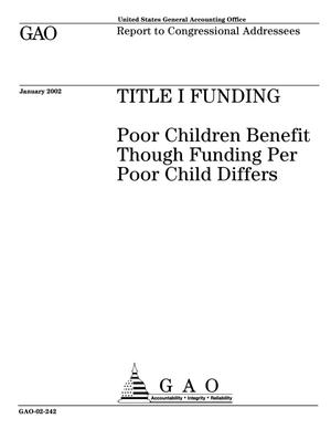 Primary view of object titled 'Title I Funding: Poor Children Benefit Though Funding Per Poor Child Differs'.