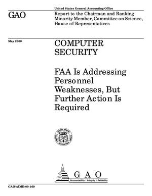 Primary view of object titled 'Computer Security: FAA Is Addressing Personnel Weaknesses, But Further Action Is Required'.