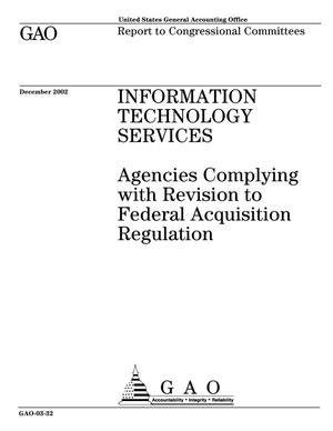 Primary view of object titled 'Information Technology Services: Agencies Complying with Revision to Federal Acquisition Regulation'.