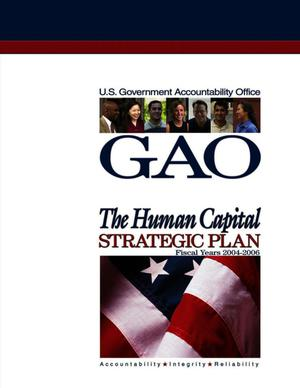 Primary view of object titled 'GAO: The Human Capital Strategic Plan Fiscal Years 2004-2006'.