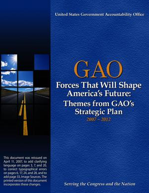 Primary view of object titled 'Forces That Will Shape America's Future: Themes from GAO's Strategic Plan, 2007-2012'.